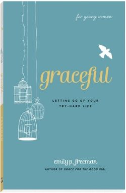 Graceful:  Letting go of your Try-hard Life, Emily P. Freeman