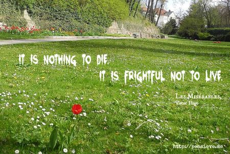 Frightful not to live ~ Les Miserables quotes