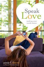 Speak-love-by-Annie-Downs