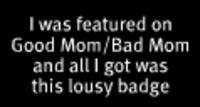 Good_mombad_mom_badge